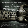 Korn Feat. Skrillex & Kill The Noise - Narcissistic Cannibal (JAMMERC Remix)