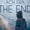 ACH ERA - The End (First Drop)