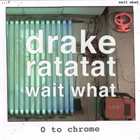 Drake vs Ratatat 0 to Chrome (Wait What Mashup) Artwork