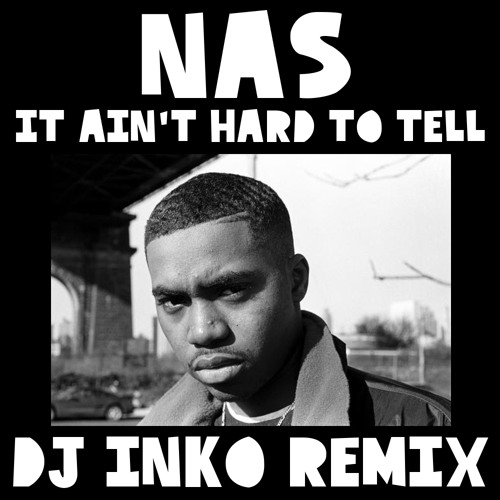 Nas - It Ain't Hard To Tell (Dj Inko Remix) (Free D/L)