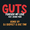 GUTS - Forever My Love ft. Grand Puba (Dj Suspect & Doc TMK Remix)