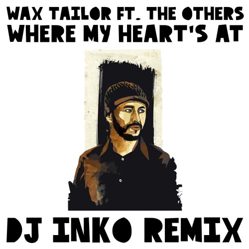 Wax Tailor feat. The Others - Where My Heart's At (Dj Inko Remix) (Free D/L)