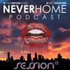 The N E V E R H O M E Podcast 'Session Eight'
