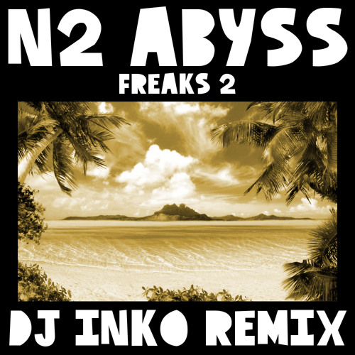 N2 Abyss - Freaks 2 (Dj Inko Remix) (Exclusive Free D/L Via Scour #84)