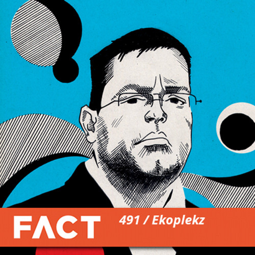 FACT Mix 491 - Ekoplekz (Apr '15)