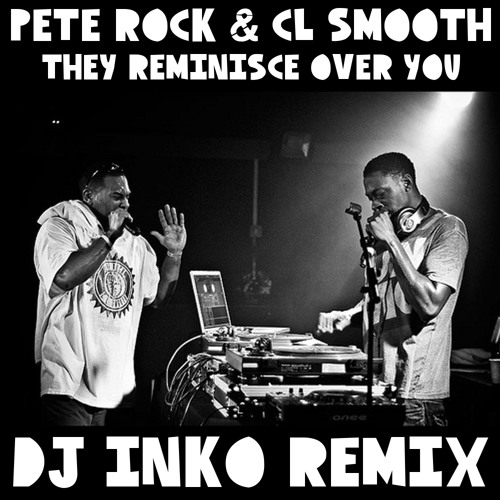 Pete Rock & Cl Smooth - They Reminisce Over You (Dj Inko Remix) (Free D/L)