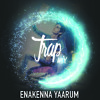 Enakenna Yaarum Trap Mix - Dj Lil King