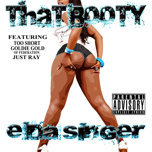 E Da Singer ft. Too Short, Goldie Gold, Just Ray - That Booty [Thizzler.com]