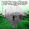 BOYMAKESNOISE - Haze [FREE DL]