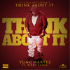 Think About It by Yung Martez Ft. Kirko Bangz
