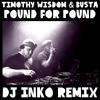 Timothy Wisdom & Busta - Pound For Pound (Dj Inko Remix) [Free D/L]