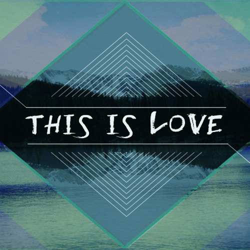 This Is Love - Part 2 Creative Worship Experience