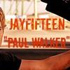 JayFifteen - Paul Walker