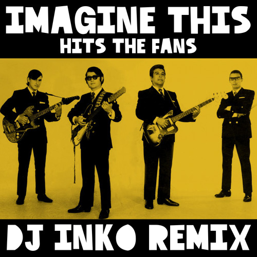 Imagine This - Hits The Fans (Dj Inko Remix) (Free D/L)