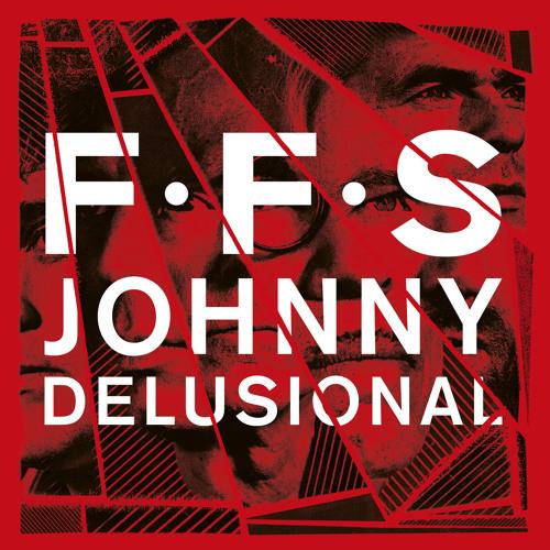 FFS - Johnny Delusional