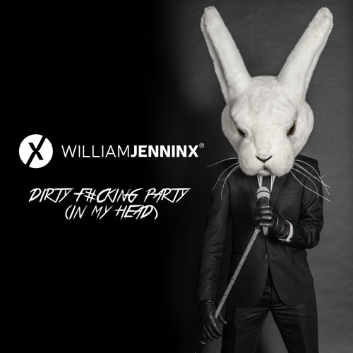 Dirty F#cking Party (in my head) - William Jenninx (SoundCloud Preview)