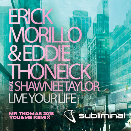 Eric Morillo & Eddie Thoneick-Live Your Life (Mr Thomas 2015 You&Me Rmx)SUPPORT BY HARDWELL & TIESTO