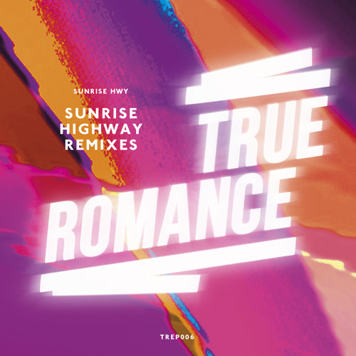 Sunrise HWY - Sunrise Highway Remixes (True Romance) - Snippets