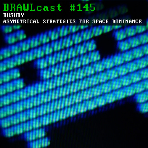 BRAWLcast #145 Bushby - Asymmetrical Strategies For Space Dominance
