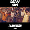Lean On (Gladiator Remix)