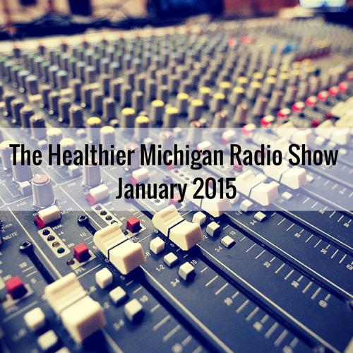 The Healthier Michigan Radio Show- January 2015