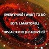 Download EVERYTHING I WANT TO DO - EDIT: J.MARTORELL - DISSASTER IN THE UNIVERSE Mp3