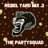 Rebel Yard Mix .2 by The Partysquad.