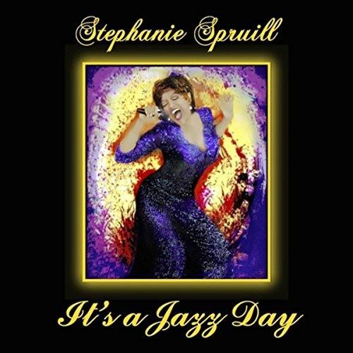 Stephanie Spruill : Its A Jazz Day