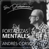 Fortalezas Mentales - Andrés Corson - 12 Abril 2015