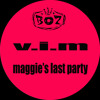 V.I.M - Maggie's Last Party (Club Mix)