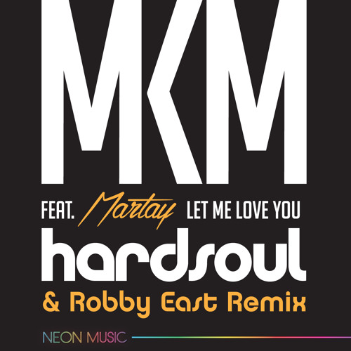 MKM Feat Martay Let Me Love You Hardsoul & Robby East Remix