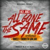 Download ***Uce Juice FT Maeli x Monsta Ganjah - All Gone The Same***Prod. By TK moa of Valufa Mp3