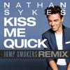 Nathan Sykes - Kiss Me Quick - Jump Smokers Remix