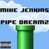 Mike Jenkins - Pipe Dreamz (J. Cole Wet Dreamz REMIX)
