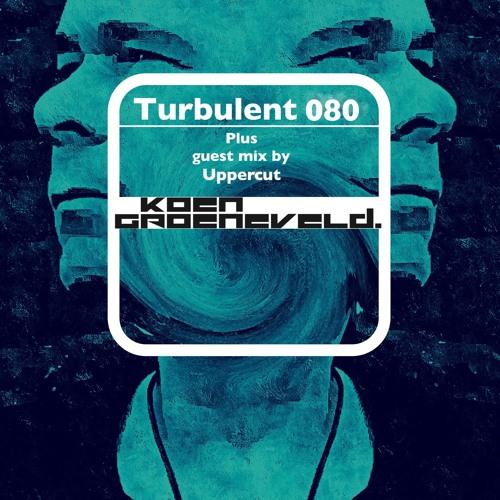 Koen Groeneveld Turbulent 080 + Guest Mix Uppercut