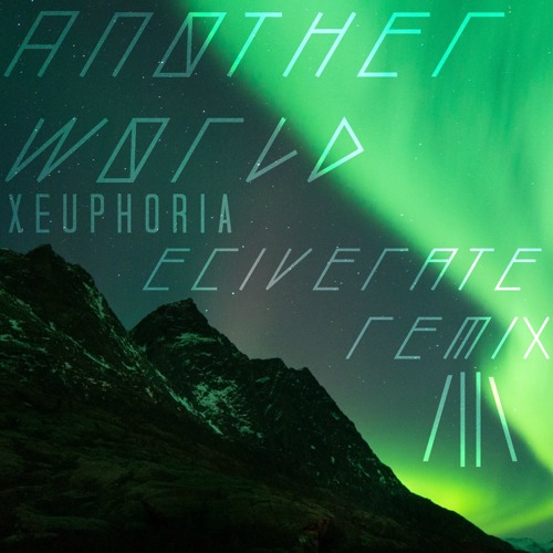 Download Xeuphoria - Another World (ft. Charlotte Haining) [Eciverate Remix]