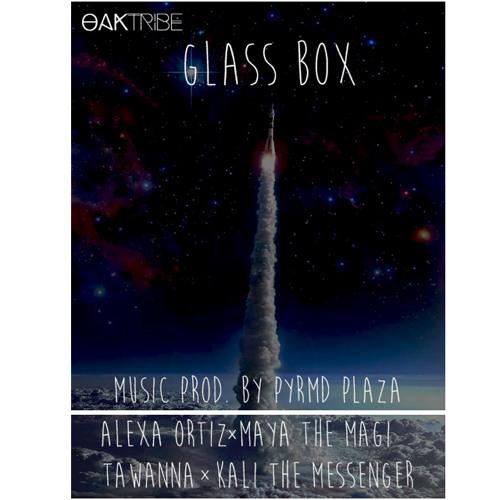 Glass Boxxx  Alexa Ortiz Maya The Magi Tawanna  Kali The Messenger Prod.By PYRMDPLAZA 