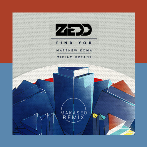 Zedd - Find You (feat. Matthew Koma & Miriam Bryant) [MAKASEO REMIX]