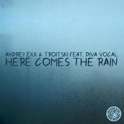 Andrey Exx & Troitski Feat. Diva Vocal - Here Comes The Rain (Original Mix) [Tiger Records]