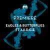 Premiere: Eagles & Butterflies ft J.U.D.G.E 'Love'