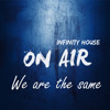 Infinity House - We Are The Same (Leave the world behind/We re your friends)  [FREE DOWNLOAD -> BUY]