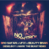Bro Safari x UFO! x Beauty Brain - No Control (Dieselboy x Mark The Beast Remix)
