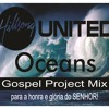 Hillsong United - Oceans (Gospel Project Mix by djsergio77)