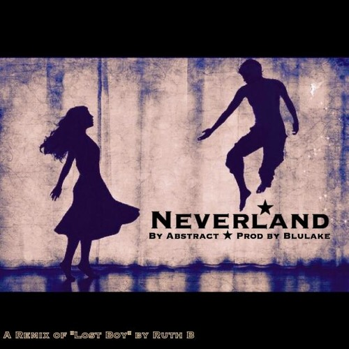 Abstract- Neverland (ft. Ruth B) Prod. By Blulake