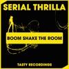 Serial Thrilla - Boom Shake The Room (Original Mix) Tasty Recordings