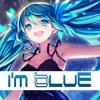 I'm Blue (NIGHTCORE)