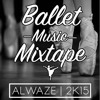 BALLET MUSIC MIXTAPE.