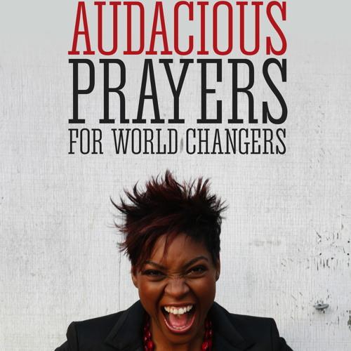Audacious Prayers OUT LOUD!