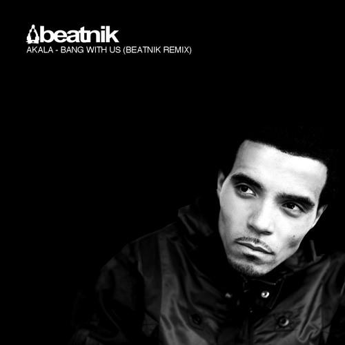 Akala - Bang With Us (Beatnik Remix)