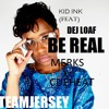 Kid Ink Ft. (Dej Loaf) - Be Real (BBM Remix) @DJMerks973 x @Cueheat